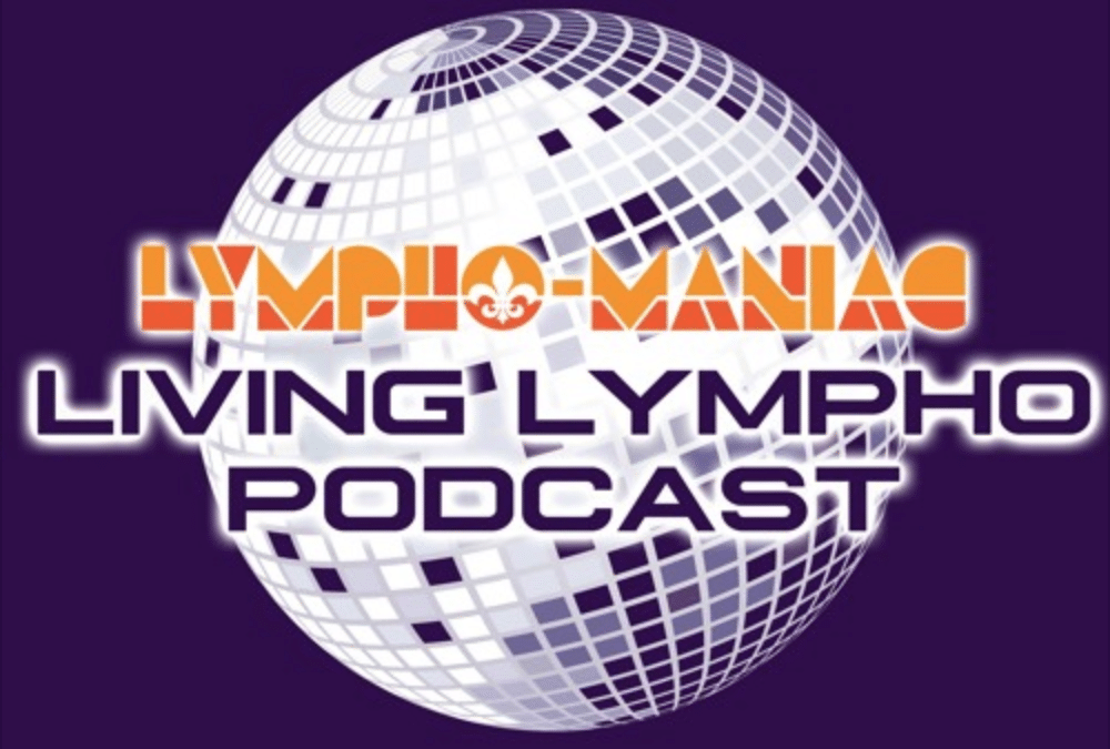 "New Orleans Lympho-Maniac Cancer Fund launches new podcast called ""Living Lympho Podcast."""